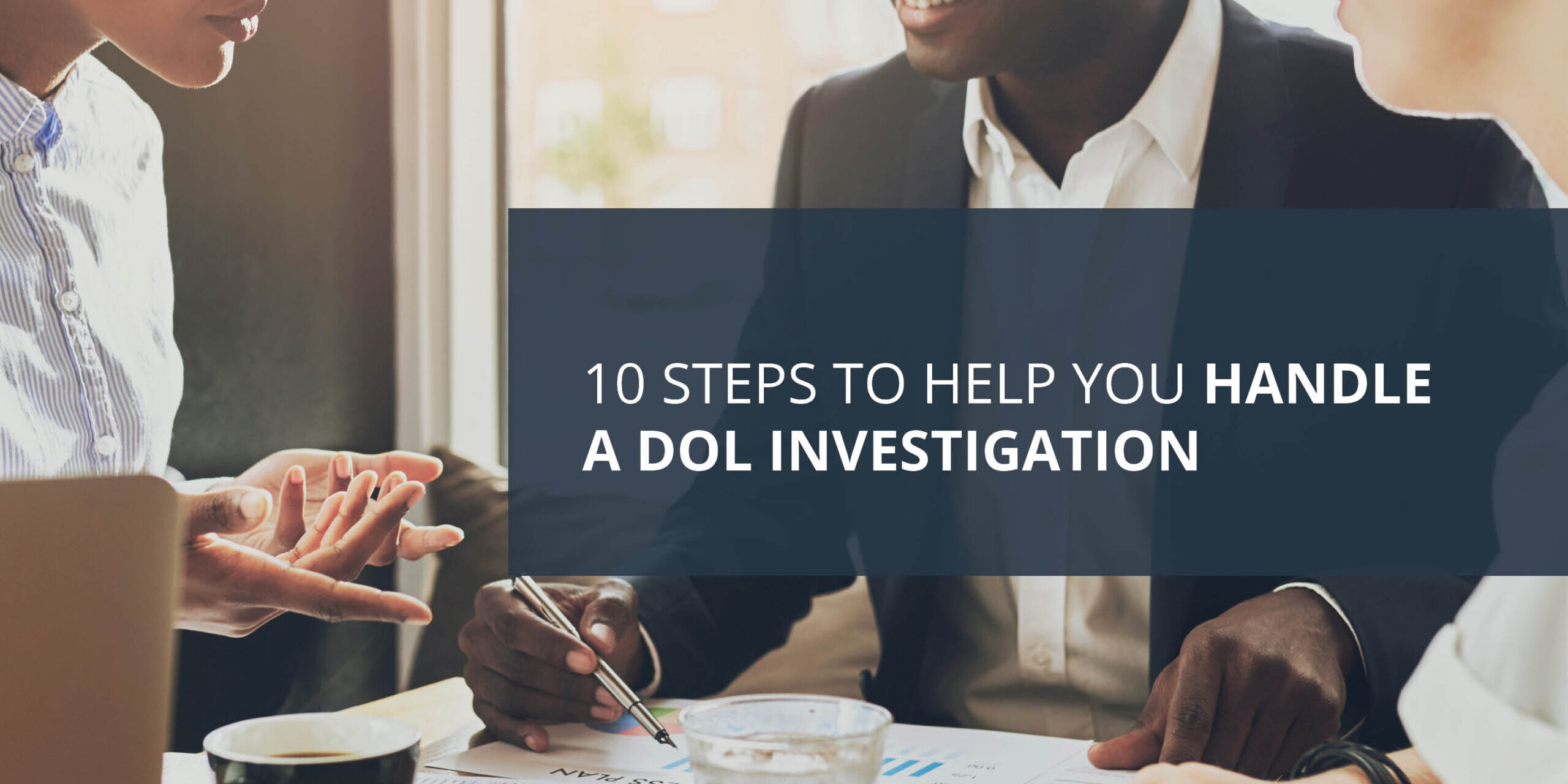 Headline Image - 10 Steps to Help You Handle a DOL Investigation
