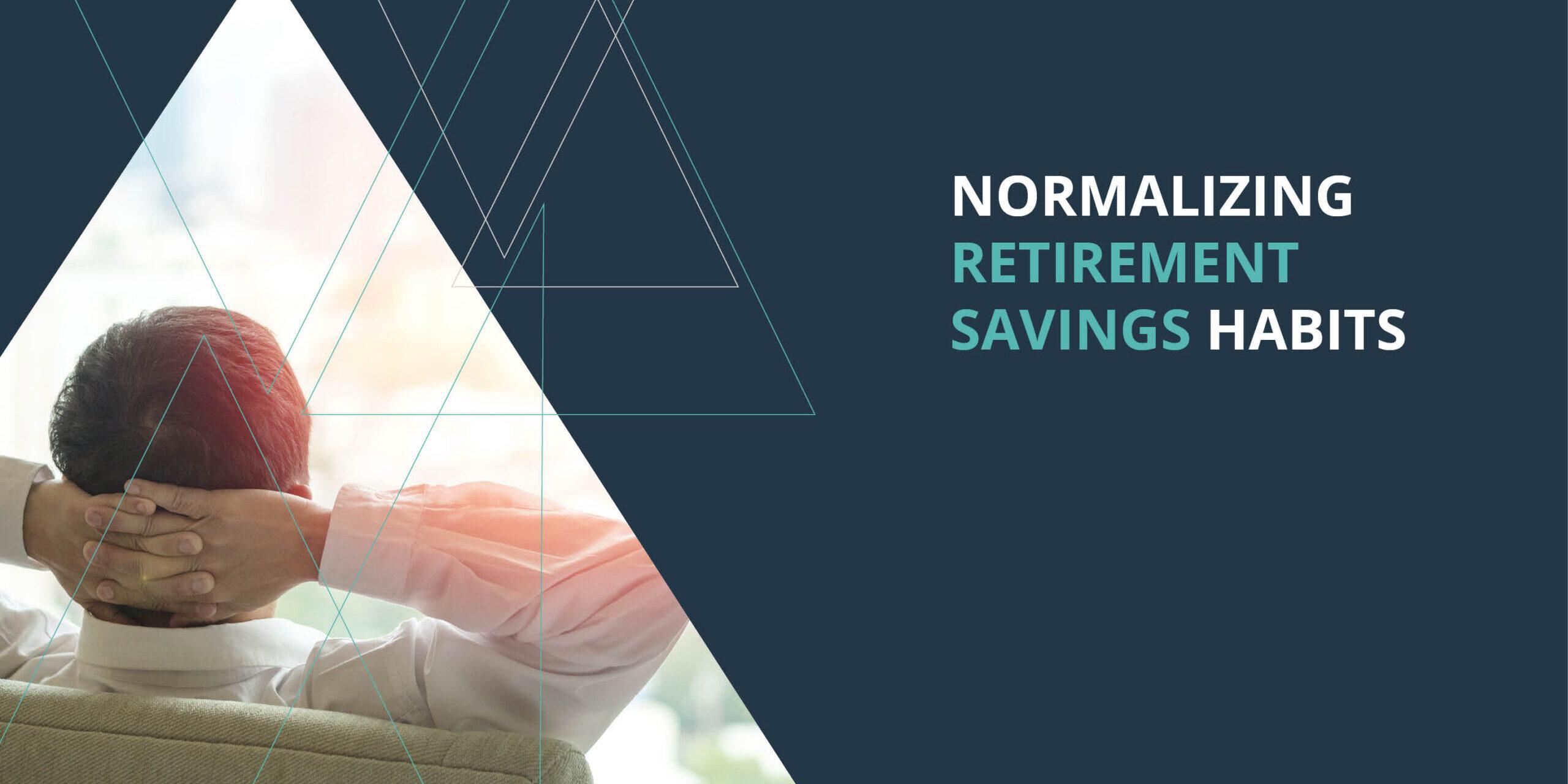 Headline Image 2 - Normalize Retirement Savings Habits